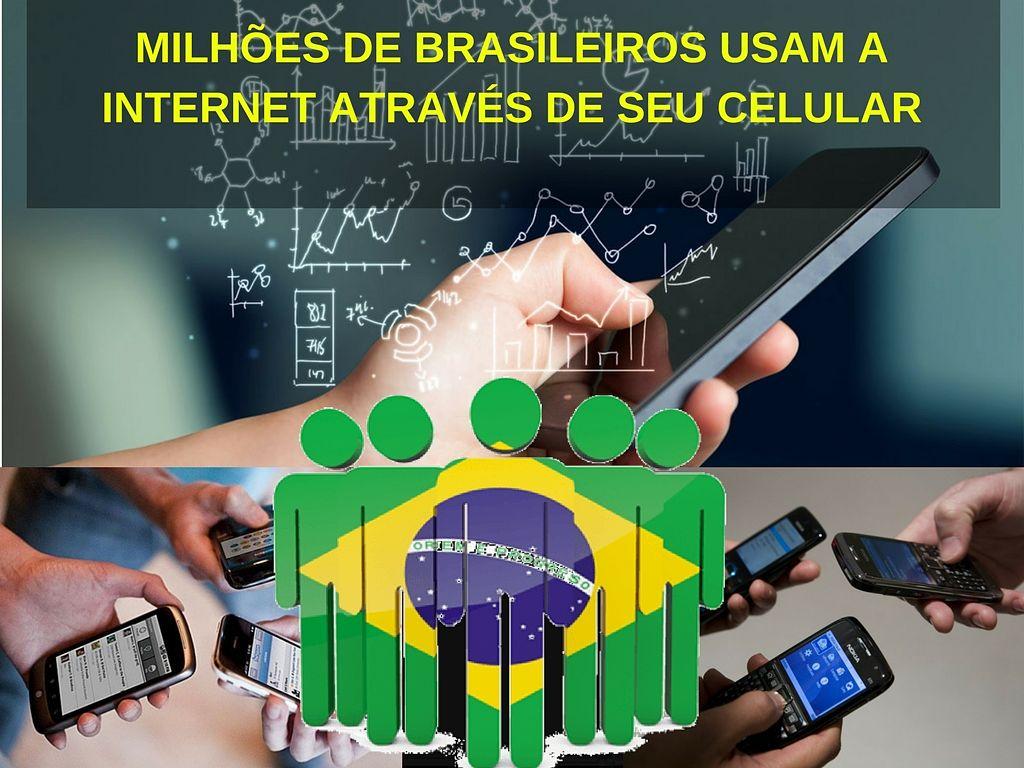 Milhoes de Brasileiros usam a internet através de su celular