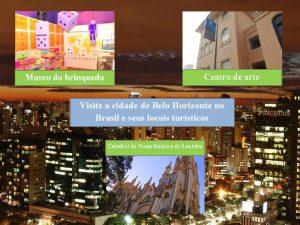 Conheça a cidade de Bolo Horizonte no Estado Minas Gerais em Brasil