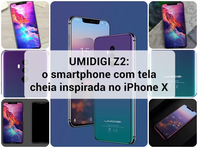 UMIDIGI Z2: o smartphone inspirado no iPhone X
