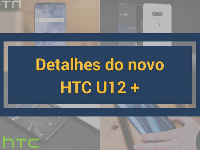 Detalhes do novo HTC U12+
