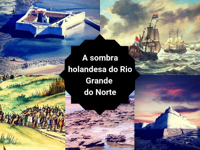 Invasão holandesa no Rio Grande do Norte deixou sua marca