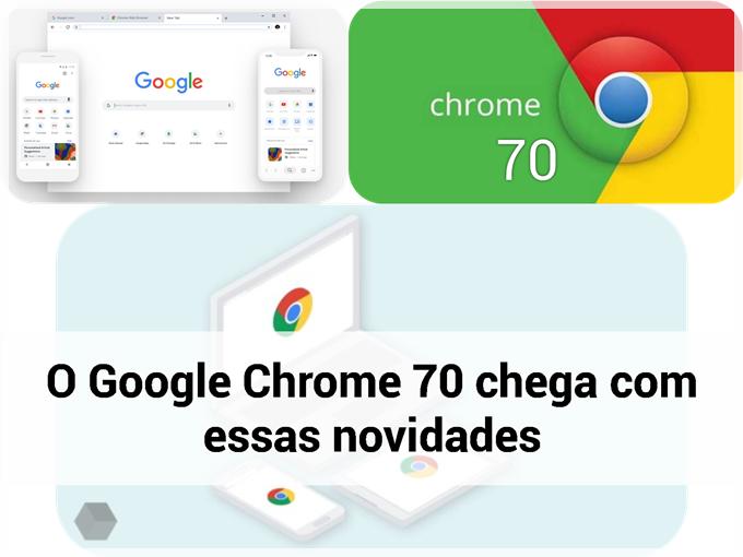 O Google Chrome 70 chega com essas novidades