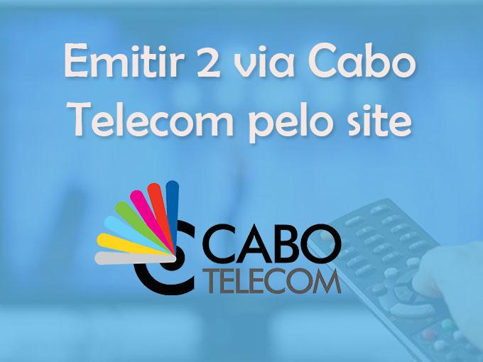 Emitir 2 via Cabo Telecom pelo site