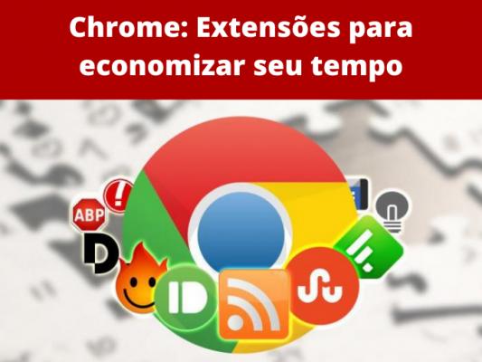 Chrome_ Extensões para economizar seu tempo